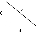 A right triangle is shown. The right angle is marked with a box. Across from the box is side c. The sides touching the right angle are marked 6 and 8.