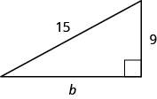 "A right triangle is shown. The right angle is marked with a box. The side across from the right angle is labeled as 15. One of the sides touching the right angle is labeled as 9, the other is labeled ""b""."