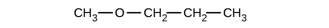 This figure shows a C H subscript 3 group bonded to an O atom. This O atom is bonded to a C H subscript 2 group which is also bonded to another C H subscript 2 group. This C H subscript 2 group is bonded to a C H subscript 3 group. All bonds are in a straight line.