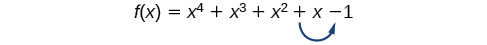 The function, f(x)=x^4+x^3+x^2+x-1, has one sign change between x and -1.`