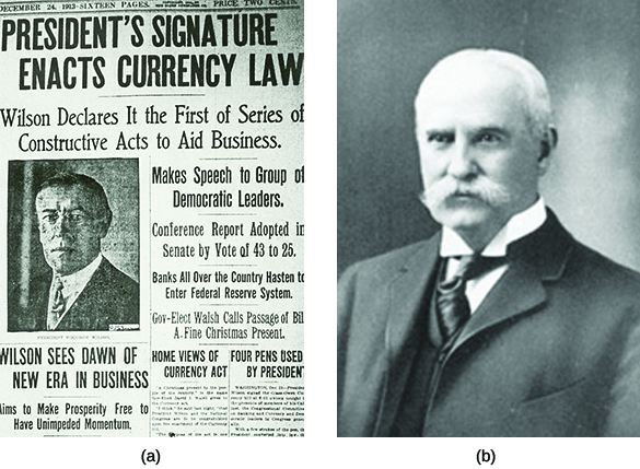 "Image (a) shows the front page of a newspaper that reads ""President's Signature Enacts Currency Law. Wilson Declares It the First of Series of Constructive Acts to Aid Business. Makes Speech to Group of Democratic Leaders. Conference Report Adopted in Senate by Vote of 43 to 25. Banks All Over the Country Hasten to Enter Federal Reserve Session. Gov-Elect Walsh Calls Passage of Bill a Fine Christmas Present. Wilson Sees Dawn of New Era in Business. Aims to Make Prosperity Free to Have Unimpeded Momentum."" Photograph (b) is a portrait of Nelson Aldrich."