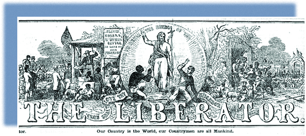 "The illustrated masthead of The Liberator is shown. On the left, a vignette shows an auctioneer selling enslaved people at auction. On the right, enslaved people rejoice in their emancipation. In a circle at the center, Jesus Christ stands, arm raised, between a kneeling enslaved person and a fleeing slaveholder. The caption reads ""I come to break the bonds of the oppressor."" Below the masthead are the words ""Our country is the World, our Countrymen are all Mankind."""