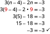 The top line says 3 times parentheses n minus 4 minus 2n equals negative 3. The next line says 3 times parentheses red 9 minus 3 minus 2 times red 9 equals negative 3. The next line says 3 times 5 minus 18 equals negative 3. Below this is 15 minus 18 equals negative 3. Last is negative 3 equals negative 3.