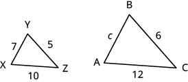 Two triangles are shown. Triangle XYZ is on the left. The side across from X is labeled 5, the side across from Y is labeled 10, the side across from Z is labeled 7. Triangle ABC is on the right. The side across from A is labeled 6, the side across from B is labeled 12, and the side across from C is labeled c.