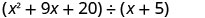 A trinomial, x squared plus 9 x plus 20, divided by a binomial, x plus 5.