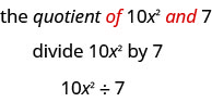 "The phrase ""the quotient of 10x squared and 7"", where the words ""of"" and ""and"" are written in red, is written above the expression ""divide 10x squared by 7"". The expression written below reads ""10x squared, division sign,v7""."