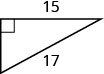 The figure is a right triangle with a height of 15 units and a hypotenuse of 17 units.