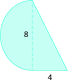 A geometric shape is shown. A triangle is attached to a semi-circle. The base of the triangle is labeled 4. The height of the triangle and the diameter of the circle are 8.