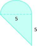 A geometric shape is shown. It is a triangle with a semicircle attached. The base of the triangle, also the diameter of the semi-circle, is labeled 5. The height of the triangle is also labeled 5.
