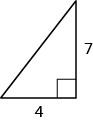A right triangle is shown. The height is labeled 7, the base is labeled 4.