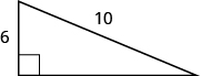A right triangle is shown. The right angle is marked with a box. The side across from the right angle is labeled as 10. One of the sides touching the right angle is labeled as 6.
