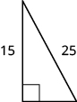 A right triangle is shown. The height is labeled 15, the hypotenuse is labeled 25.