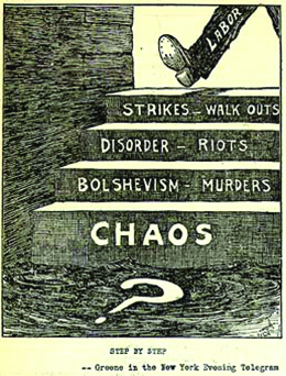 "A political cartoon entitled, ""Step by Step"" shows a staircase whose steps are labeled ""Strikes-Walk Outs;"" ""Disorder-Riots;"" ""Bolshevism-Murders;"" and finally, ""Chaos."" The landing at the bottom of the staircase bears a large question mark. At the top of the stairs, the leg and foot of someone about to descend are visible; the leg is labeled ""Labor."""