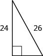 A right triangle is shown. The height is labeled 24 and the hypotenuse is labeled 26.