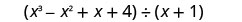A polynomial, x cubed minus x squared plus x plus 4, divided by another polynomial, x plus 1.