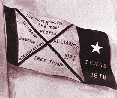 "A flag contains the words, ""The most good for the most PEOPLE;"" ""Wisdom, Justice, & Moderation;"" ""FREE TRADE;"" and ""ALLIANCE No. 1."" The right side of the flag contains a star and the words ""TEXAS 1878."""