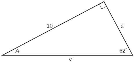A right triangle with sides of 10, a, and c. Angles of A and 62 degrees are also labeled.  The 62 degree angle is opposite the side labeled 10.